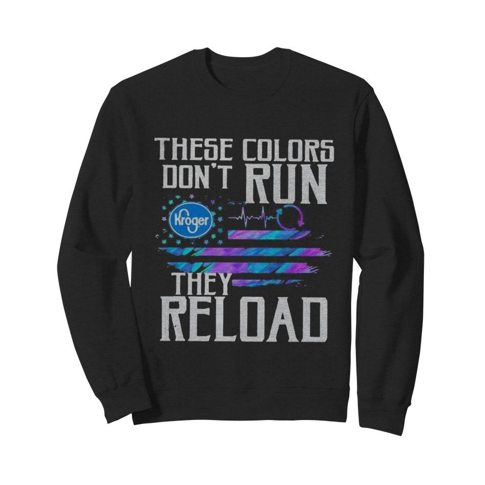 These colors don't run they reload kroger logo american flag independence day  Unisex Sweatshirt