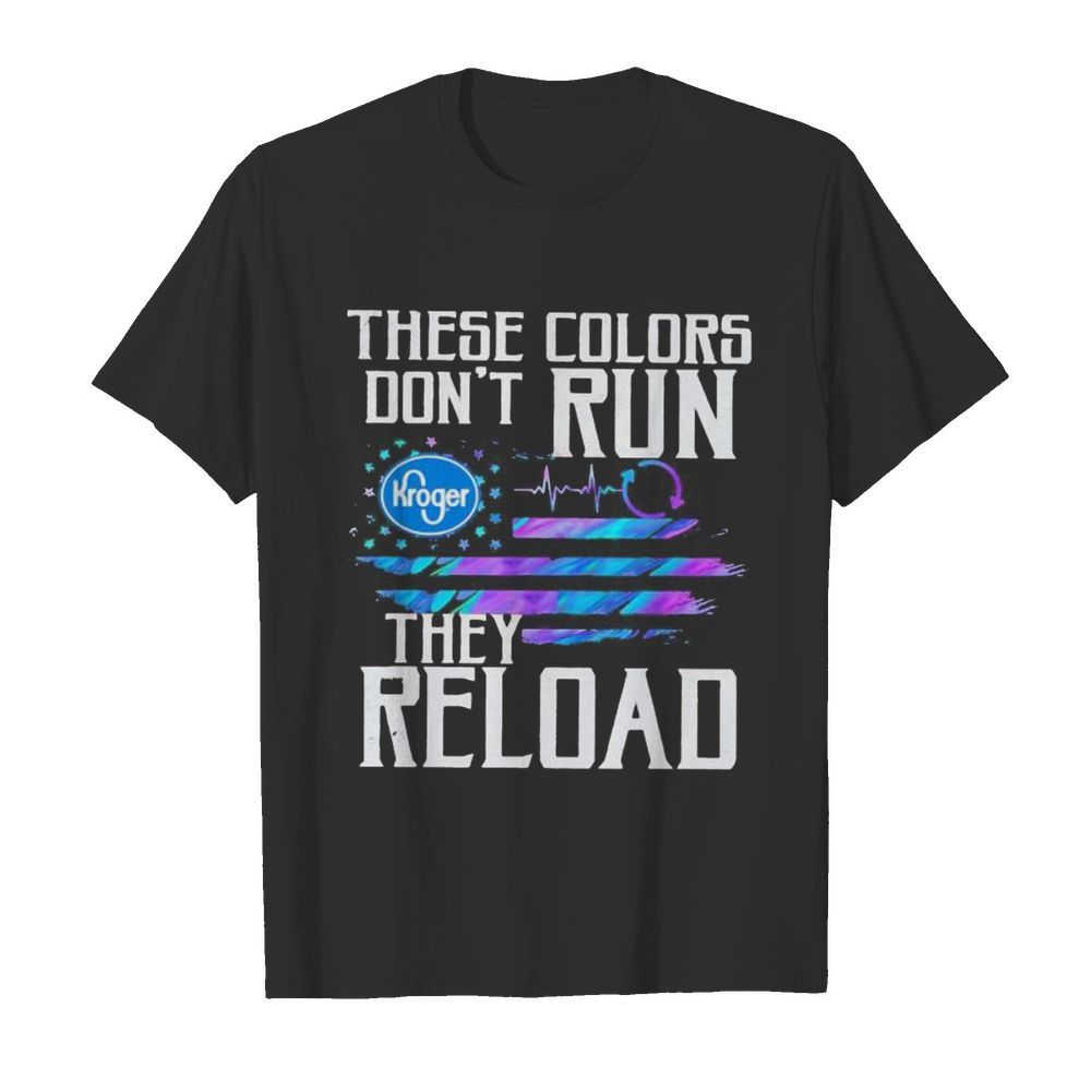 These colors don't run they reload kroger logo american flag independence day  Classic Men's T-shirt