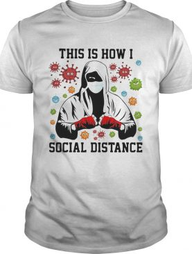 This Is How I Social Distance Covid 19 shirt
