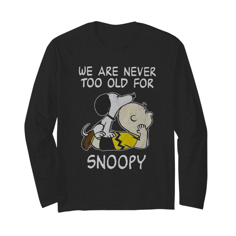 We Are Never Too Old For Snoopy  Long Sleeved T-shirt