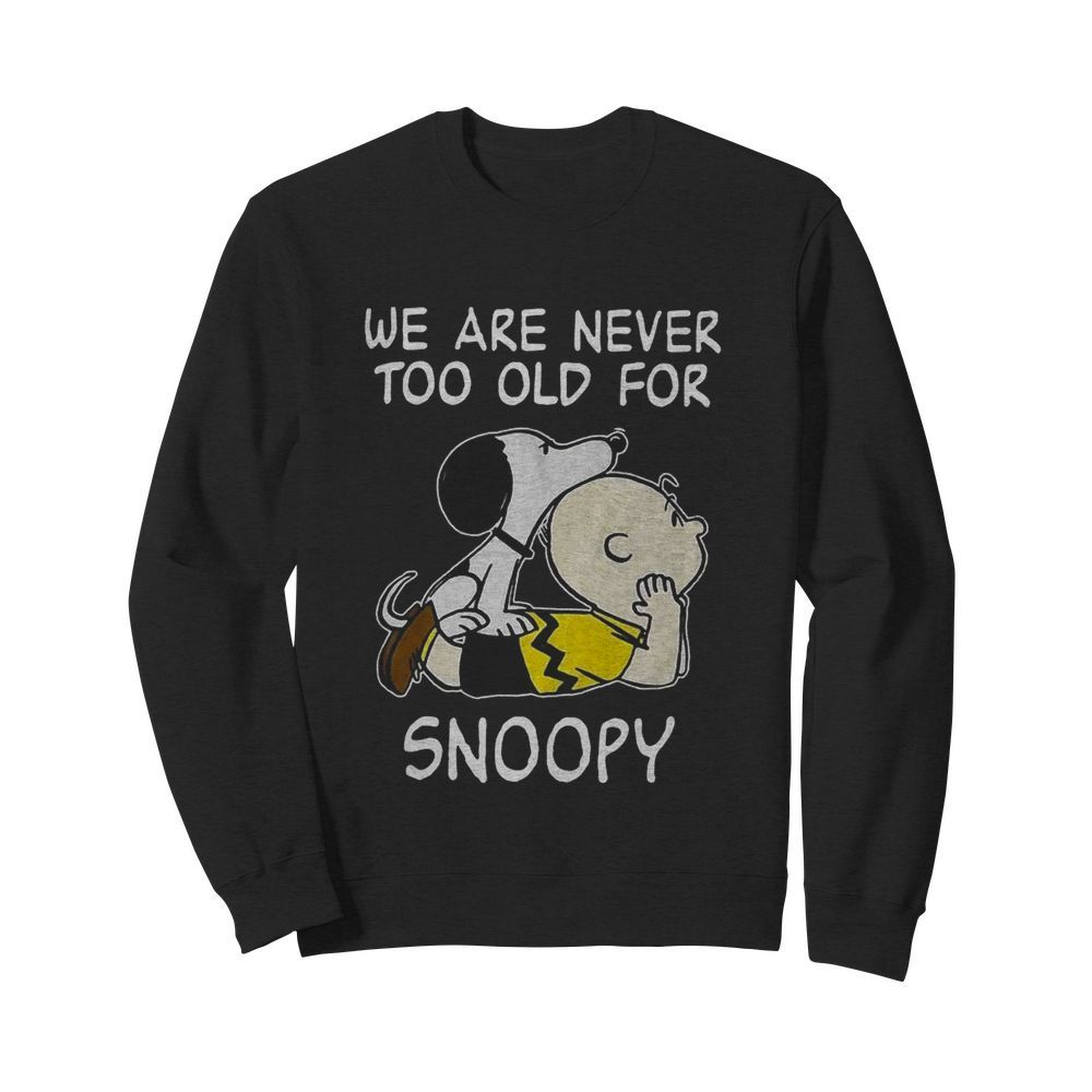 We Are Never Too Old For Snoopy  Unisex Sweatshirt