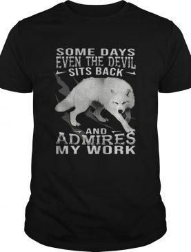 Wolf some days even the devil sits back and admires my work shirt