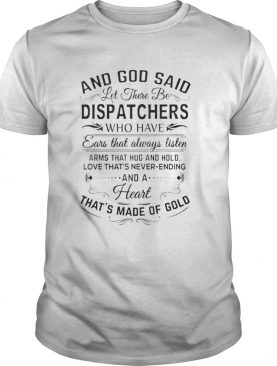 And God Said Let There Be Dispatchers Who Have Ears That Always Listen Arms That Hug And Hold Love