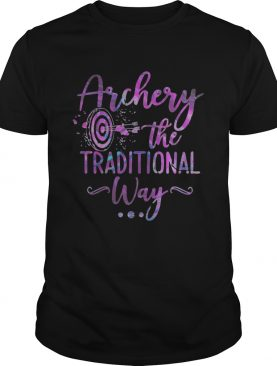 Archery the traditional way shirt