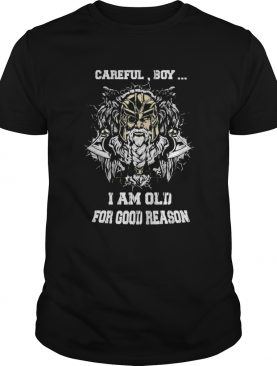 Careful Boy I Am Old For Good Reason Viking shirt