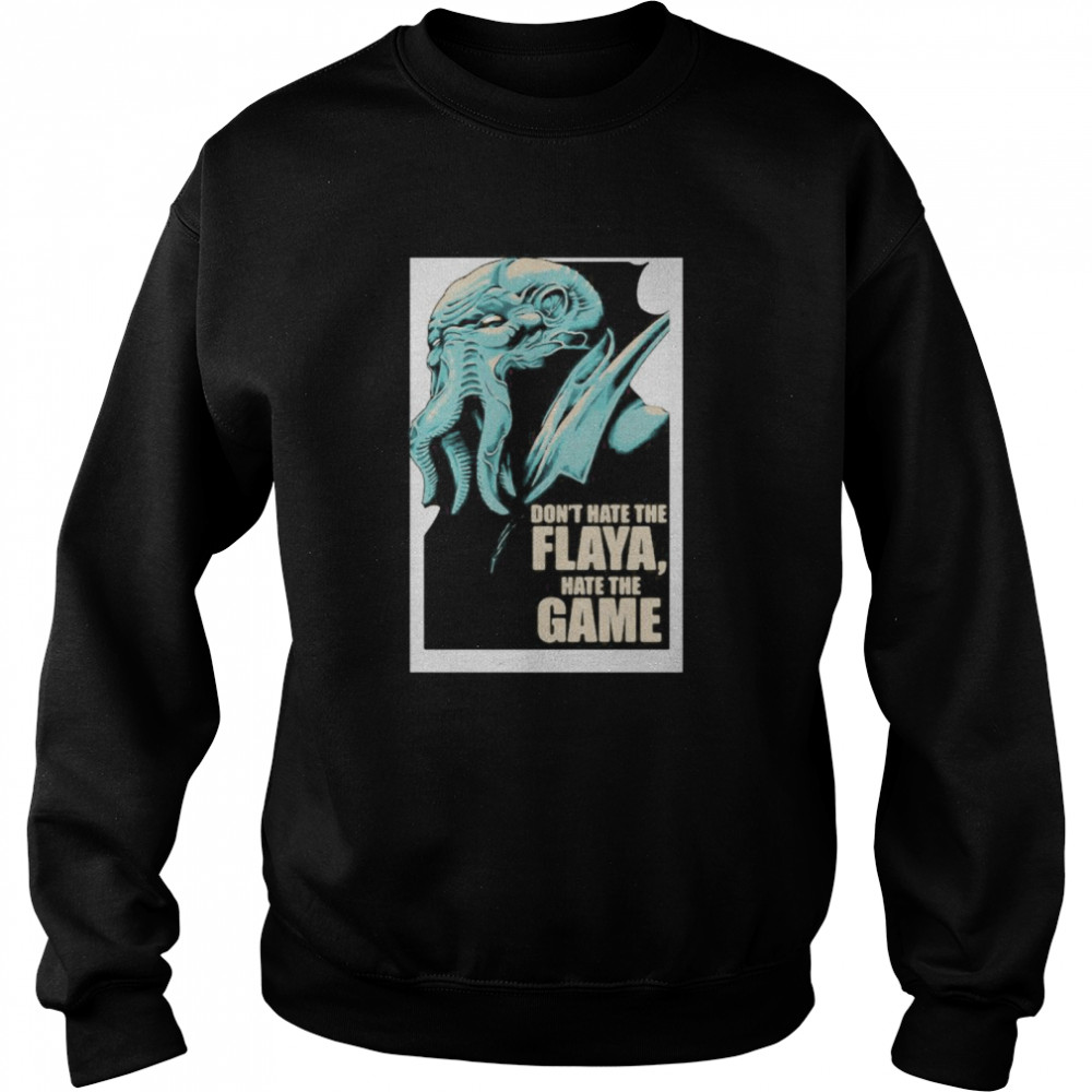 Don't Hate The Flaya Hate The Game Mind Flayer Dungeons Dragons And Dice  Unisex Sweatshirt