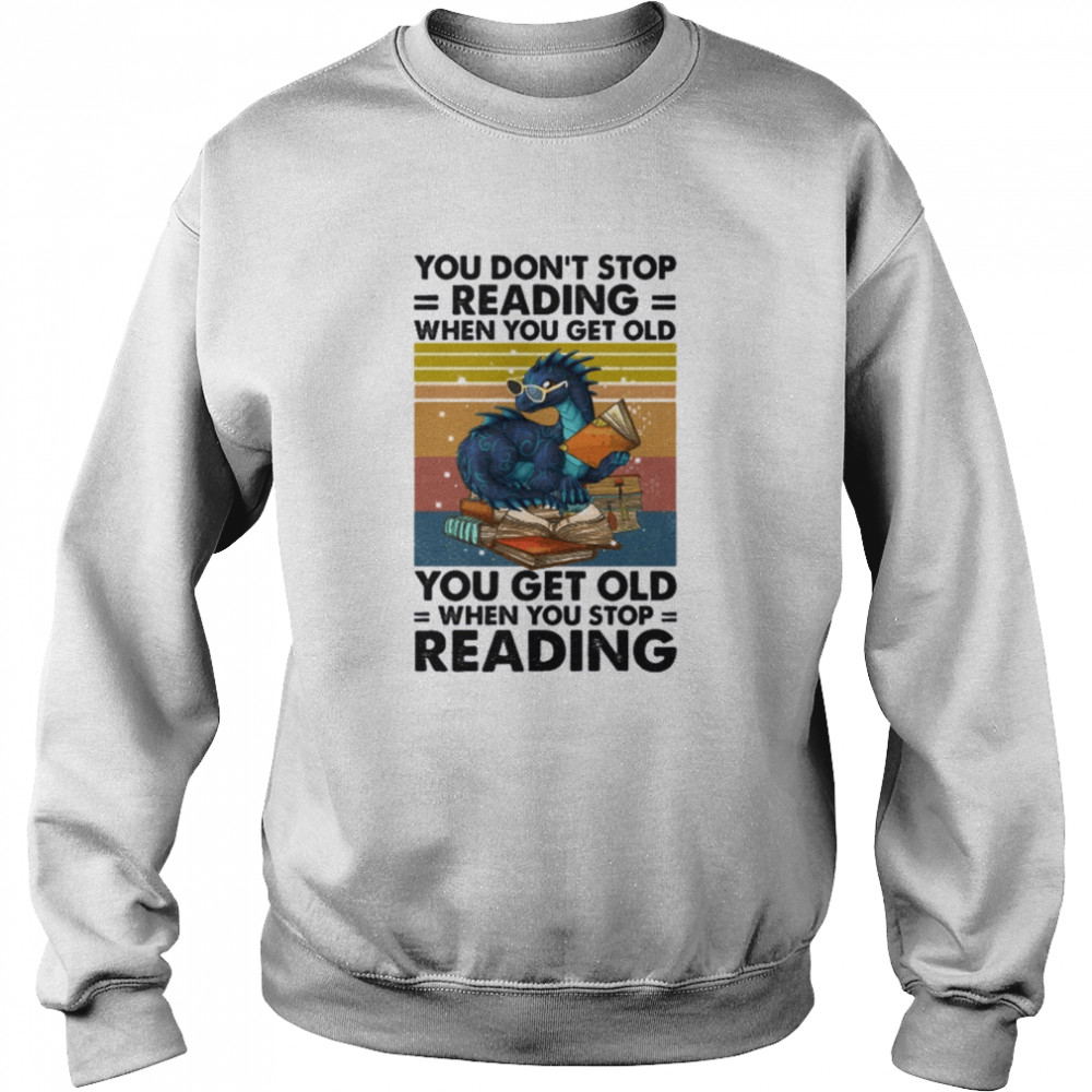 Dragon You Don't Stop Reading When You Get Old You Get Old When You Stop Reading  Unisex Sweatshirt
