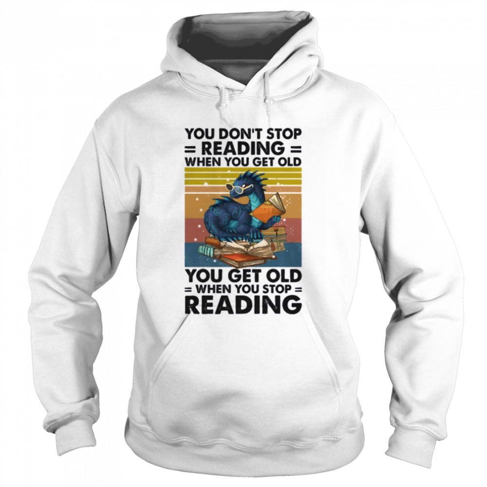 Dragon You Don't Stop Reading When You Get Old You Get Old When You Stop Reading  Unisex Hoodie