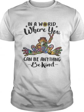 Frog hippie In a world where you can be anything be kind sunflower shirt