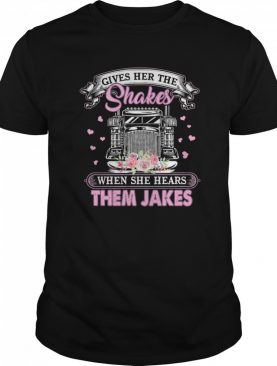 Gives Her The Shakes When She Hears Them Jakes Trucker Flowers shirt
