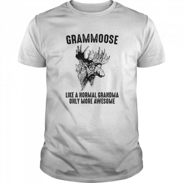 Grammoose Like A Normal Grandma Only More Awesome shirt