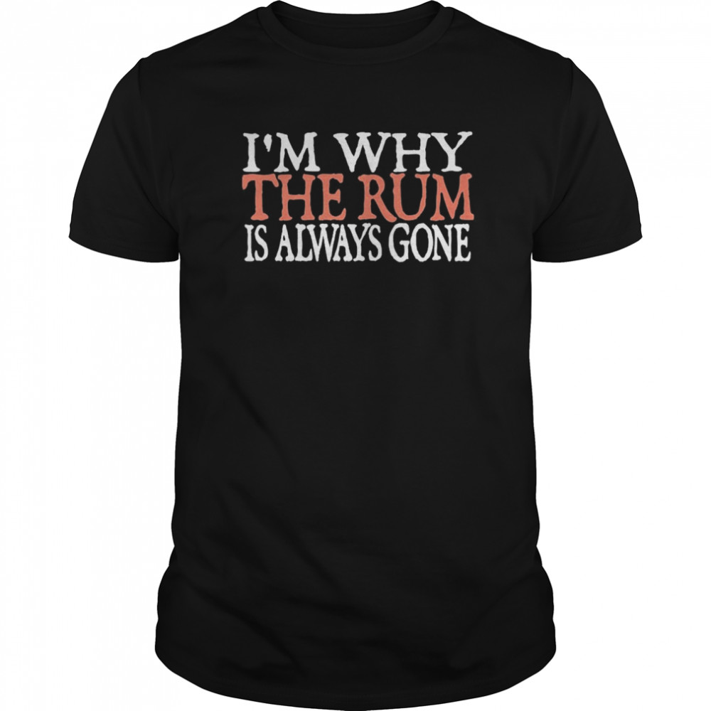 I'm Why The Rum Is Always Gone  Classic Men's T-shirt