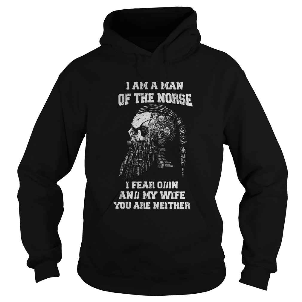 I Am A Man Of The Norse I Fear Odin And My Wife You Are Neither  Hoodie
