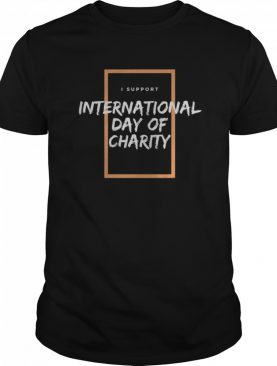 I Support International Day of Charity shirt