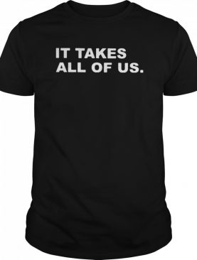 It Takes All Of Us shirt