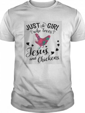 Just A Girl Who Loves Jesus And Chickens shirt