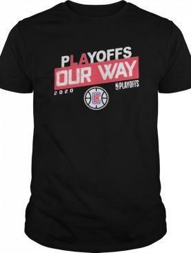 Los Angeles Clippers Playoffs Our Way 2020 shirt