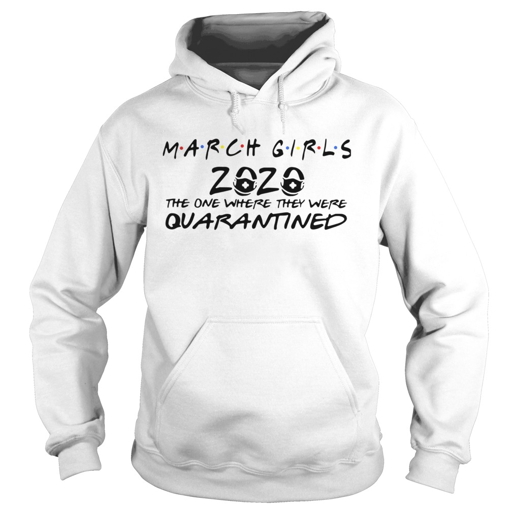 March Girls 2020 The One Where They Were Quarantined  Hoodie