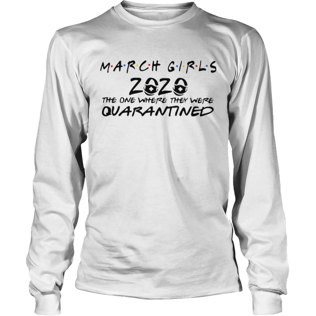 March Girls 2020 The One Where They Were Quarantined  Long Sleeve