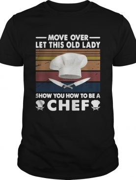 Move Over Let This Old Lady Show You How To Be A Chef Vintage shirt