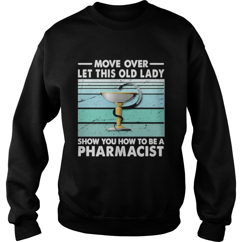 Move Over Let This Old Lady Show You How To Be A Pharmacist Vintage Retro  Sweatshirt
