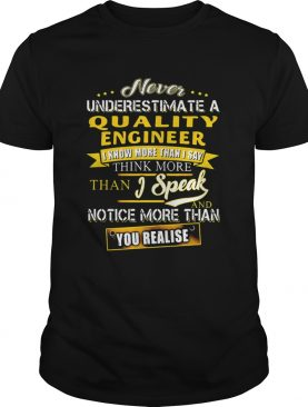Never Underestimate A Quality Engineer I Know More Than I Say Think More Than I Speak And Notice Mo