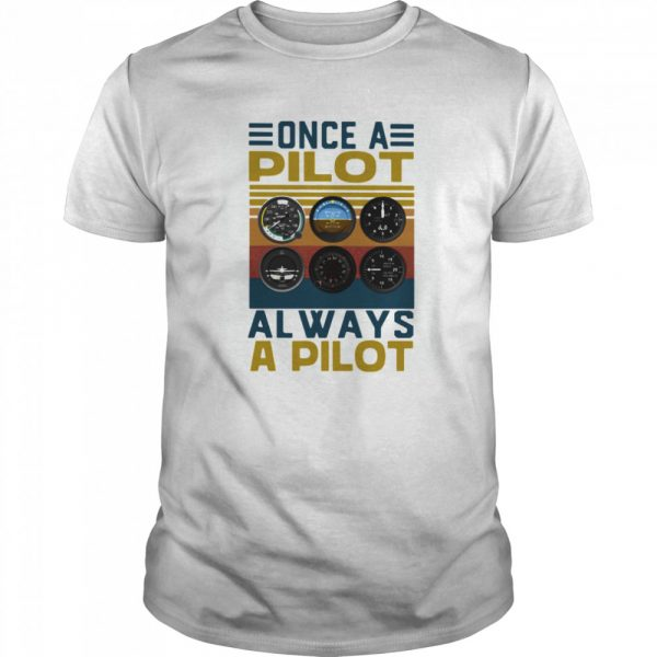 Once a pilot always a pilot vintage retro shirt