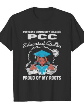 Portland community college pcc educated queen proud of my roots shirt