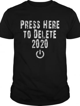 Press Here to Delete 2020 shirt