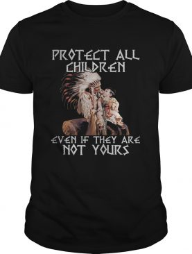 Protect all children even if they are not yours problem shirt