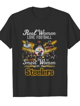 Real Women Love Baseball Smart Women Love The Steelers shirt