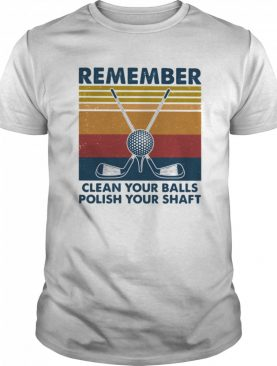Remember Clean Your Balls Polish Your Shaft Golf Vintage Retro shirt