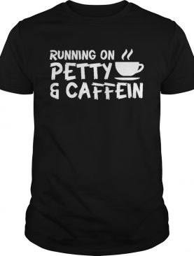Running On Petty Caffeine Coffee Lover shirt