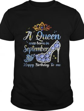 Shoes a queen was born in september happy birthday to me shirt