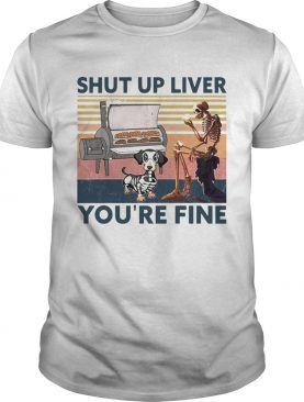 Shut Up Liver Beer Dog Smoker Youre Fine Vintage Retro shirt