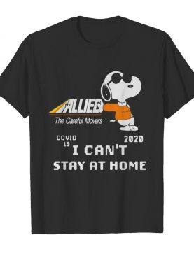 Snoopy allied the careful movers covid-19 2020 i can't stay at home shirt