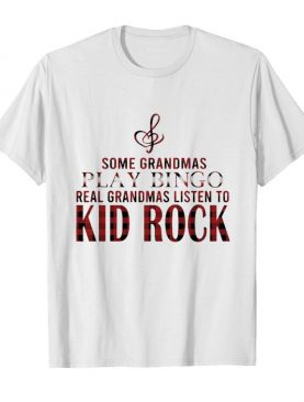 Some grandmas play bingo real grandmas listen to kid rock shirt