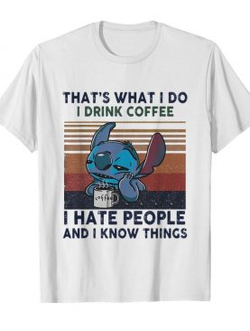 Stitch Thats What I Do I Drink Coffee I Hate People And I Know Things Vintage shirt