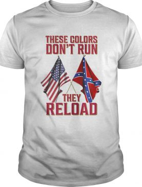 These Colors Dont Run They Reload shirt