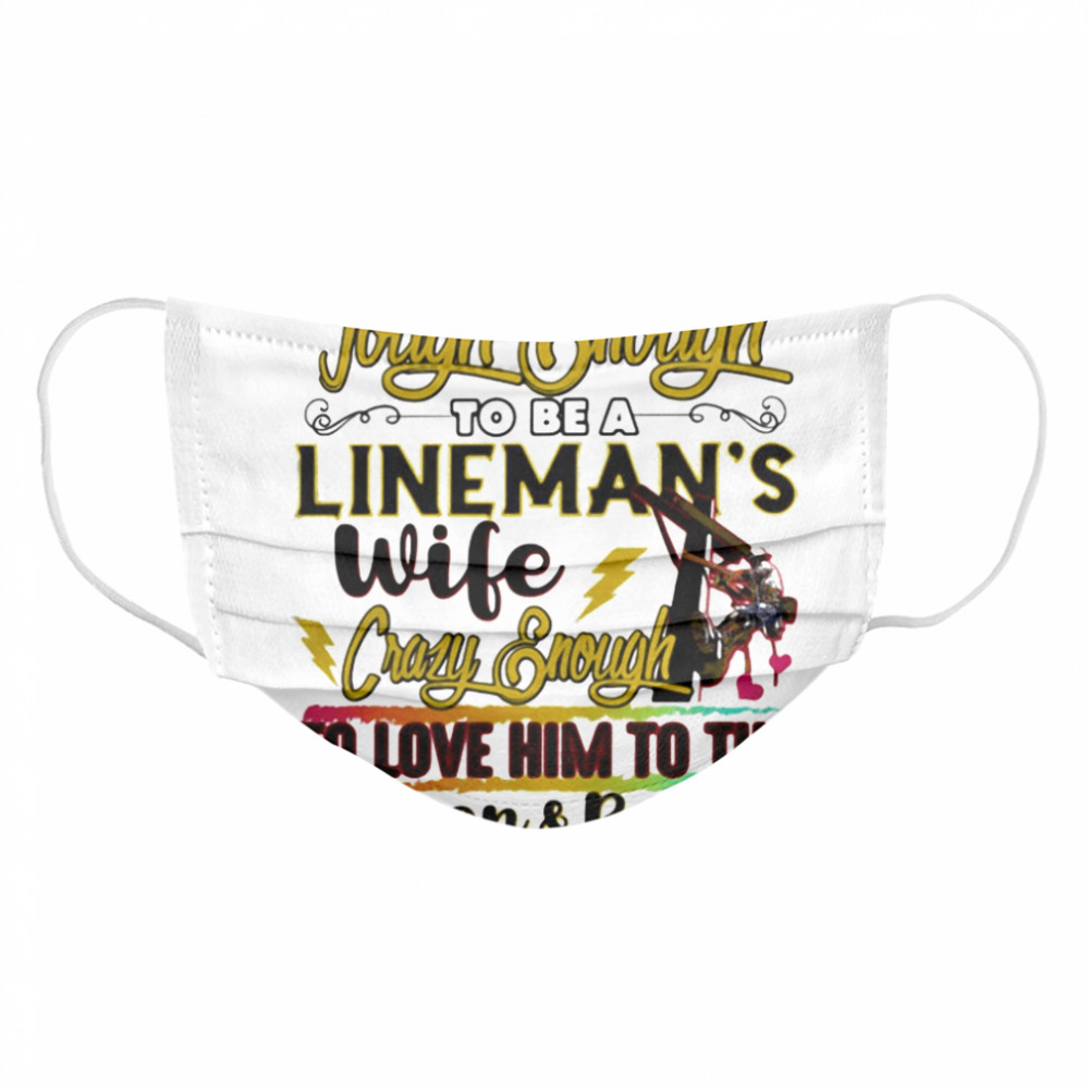 Tough enough to be a lineman's wife crazy enough to love it  Cloth Face Mask