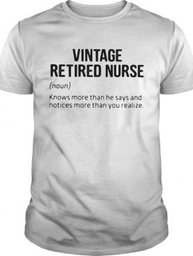 Vintage Retired Nurse Noun Knows More Than He Says And Notices More Than You Realize shirt