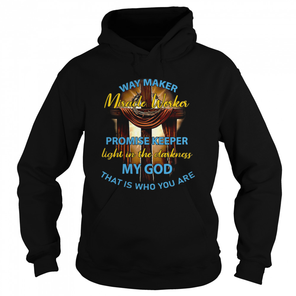 Way Maker Miracle Worker Promise Keeper Light In The Darkness My God That Is Who You Are  Unisex Hoodie