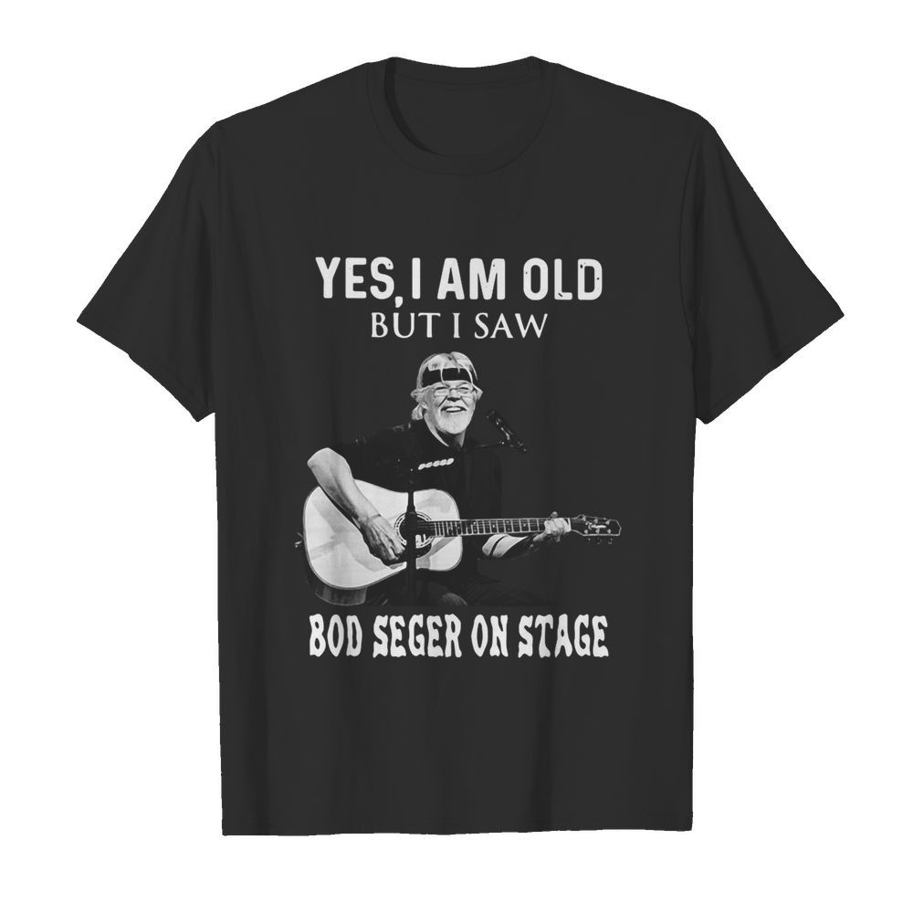Yes I Am Old But I Saw Bob Seger On Stage  Classic Men's T-shirt