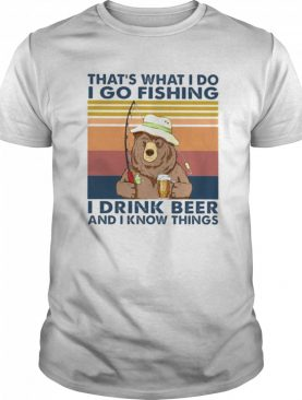 Bear thats what I do I go fishing I drink beer and I know things vintage shirt