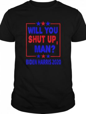 Biden Harris 2020 Debate Quotes Will You Shut Up Man shirt
