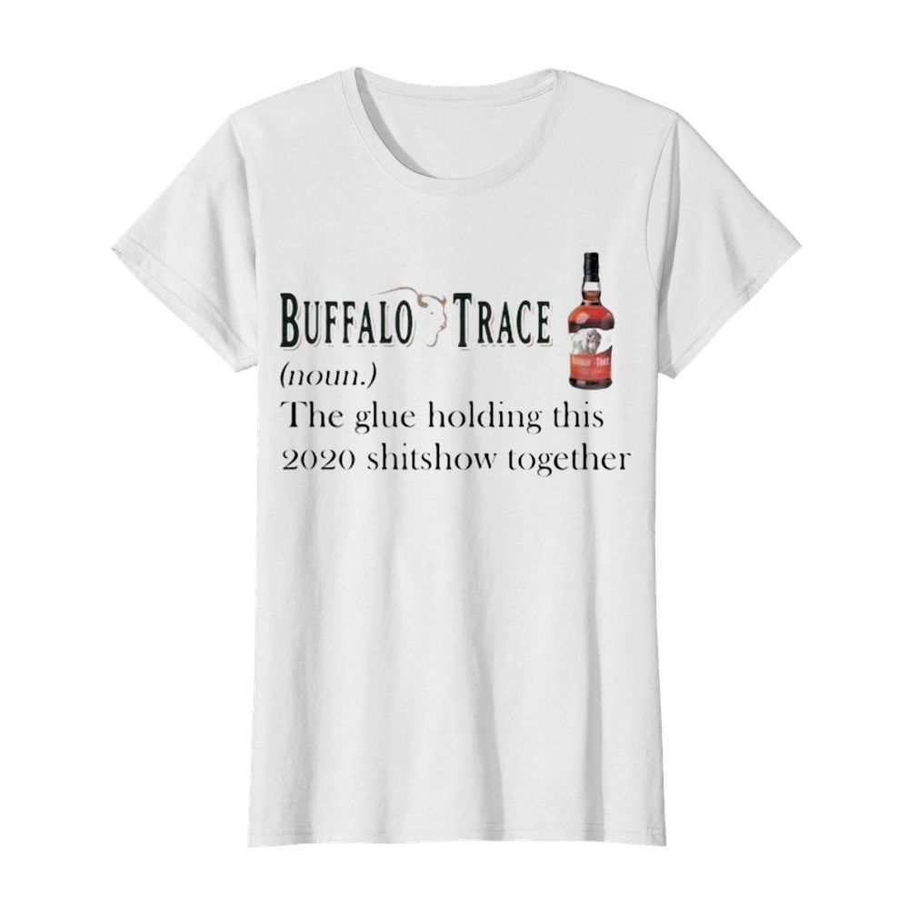 Buffalo trace noun the glue holding this 2020 shitshow together  Classic Women's T-shirt