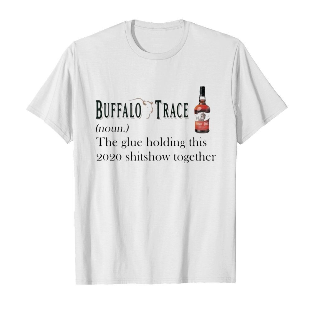 Buffalo trace noun the glue holding this 2020 shitshow together  Classic Men's T-shirt