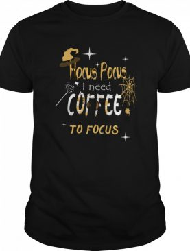 Hocus Pocus I Need Coffee To Focus Witch Hat Halloween shirt