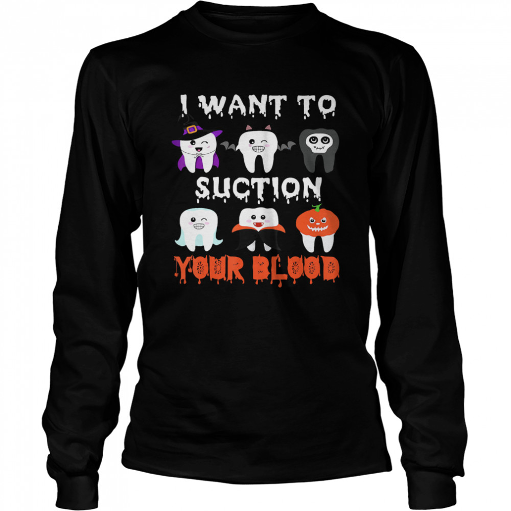 I Want To Suction Your Blood Funny Tooth Halloween Dental 2020  Long Sleeved T-shirt