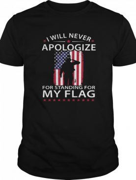 I Will Never Apologize For Standing For My Flag shirt